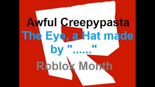 "Awful Creepypasta (Roblox Month): ""The Eye, a Hat made by '......'"""