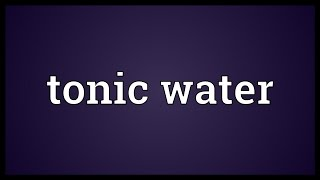 Tonic water Meaning