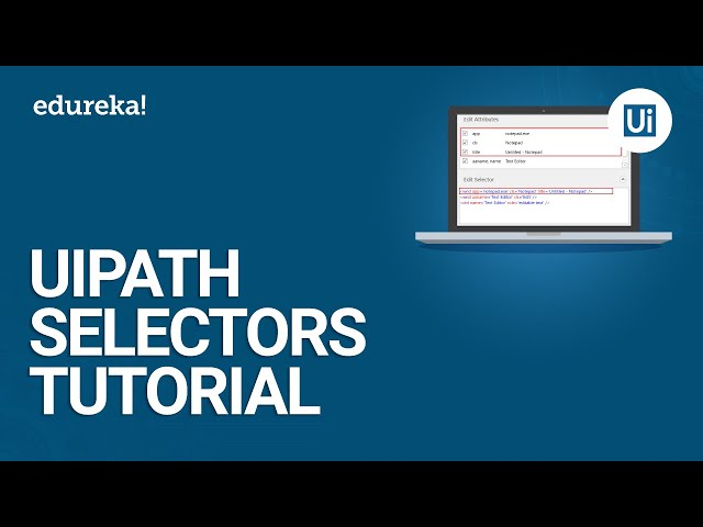 UiPath Selectors Tutorial | How UiPath Identifies Objects | UiPath Tutorial For Beginners | Edureka
