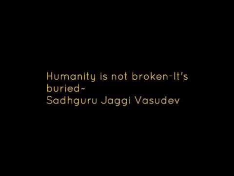 Satyameva Jayate-Humanity is not Broken,It's buried deep!! !~ Sadhguru jaggi vasudev