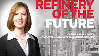 Refinery of the Future – Carrie Eppelheimer, UOP Chief Marketing Officer.