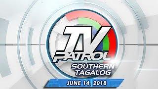 TV Patrol Southern Tagalog - June 14, 2018