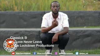 Classick B - My Love Never Leave [Official Music Video HD]