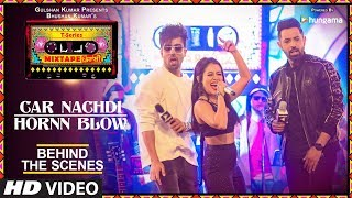 Making Of Car Nachdi/Hornn Blow | T Series Mixtape Punjabi |Gippy Grewal Harrdy Sandhu & Neha Kakkar