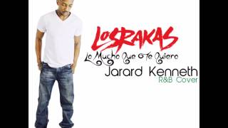 Lo Mucho Que Te Quiero - Los Rakas - R&B Cover - Jarard Kenneth