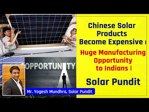 Chinese Solar products to Become Expensive | Manufacturing Opportunity to Indians | Solar Pundit |