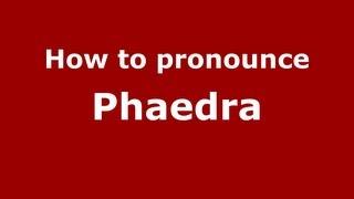 How to Pronounce Phaedra - PronounceNames.com