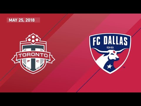 Match Highlights: FC Dallas at Toronto FC - May 25, 2018