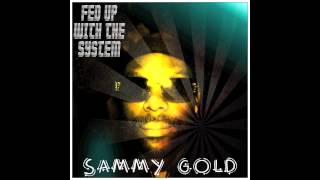 SAMMY GOLD - Fed Up With The System (P.A.F. Riddim)...PREVIEW...