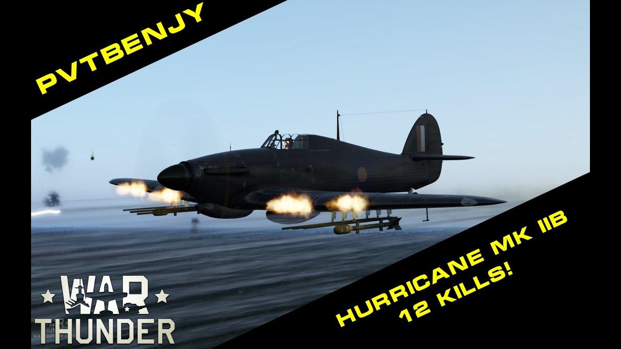 An Ii B B War Thunder Gameplay In The Hurricane Mk Iib 12 Kills Youtube