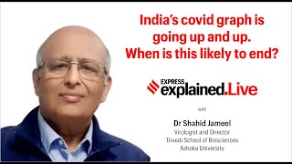 Explained.Live: India's covid graph is going up. When is this likely to end? with Dr Shahid Jameel