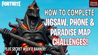 How to Complete Jigsaw, Phone & Map Challenges plus Secret Week 8 Banner! (Fortnite)
