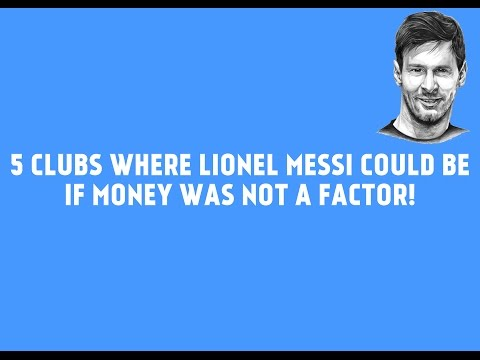 Lionel Messi: 5 Clubs Where Lionel Messi Could Be If Money Was Not A Factor!
