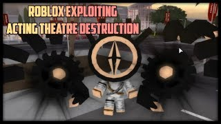 Roblox Exploiting - Acting Theatre Destruction