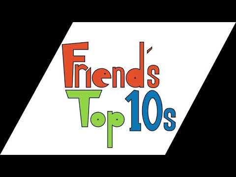 Friend's Top 10s