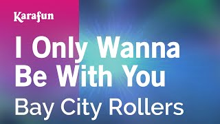 Karaoke I Only Wanna Be With You - Bay City Rollers *