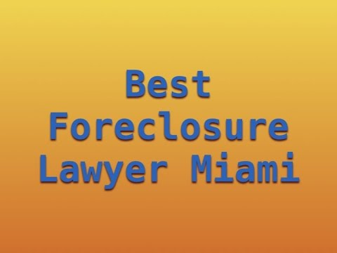 Best Foreclosure Lawyer Miami 2017