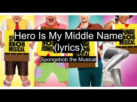 Hero Is My Middle Name (lyrics) | Spongebob the Musical