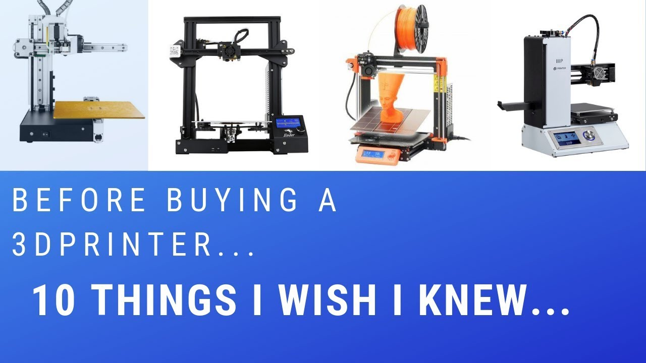 Ten things I wish I knew before buying a 3D Printer