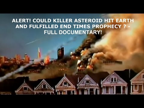 ALERT! COULD KILLER  ASTEROID HIT EARTH AND FULFILLED END TIMES PROPHECY ?