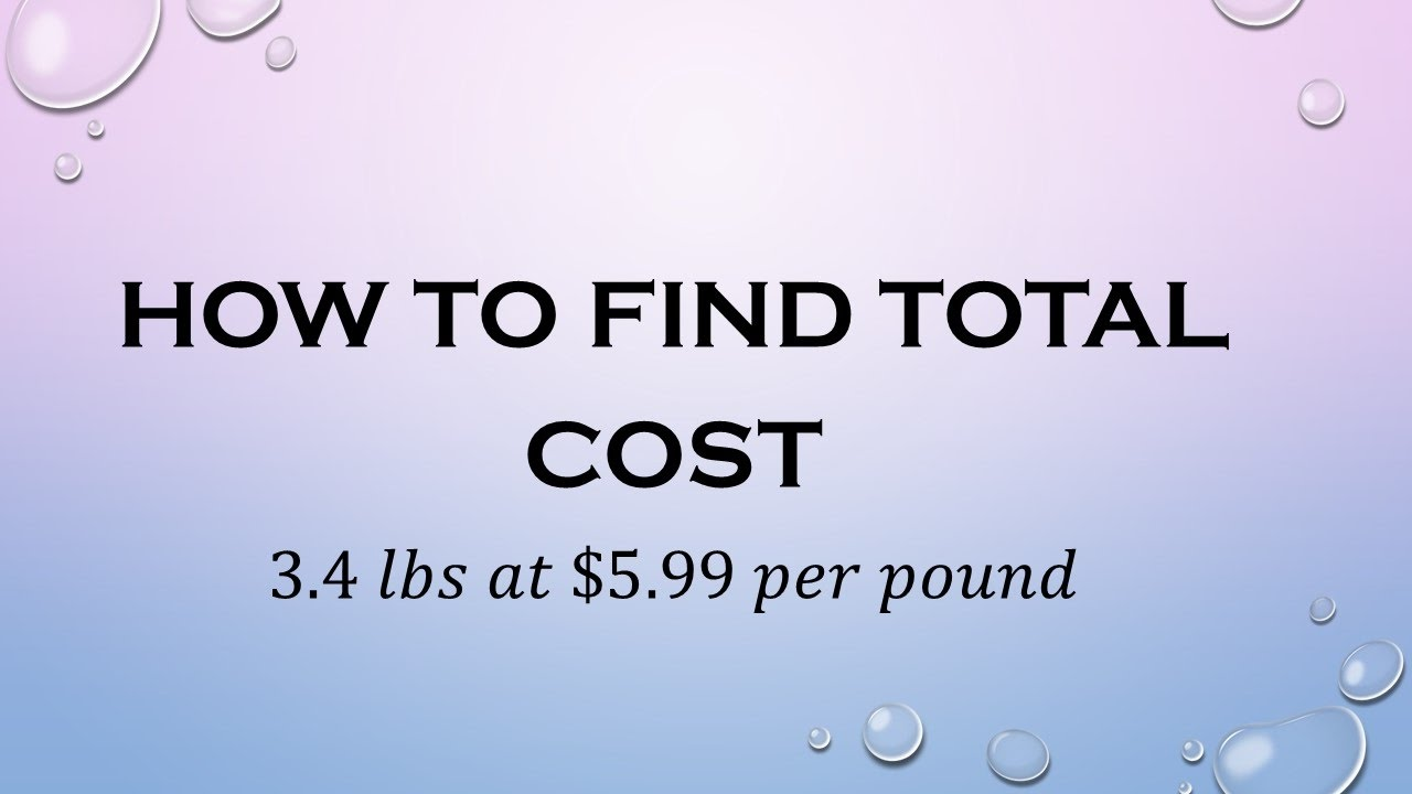 How To Find Total Cost Dollars Per Pound
