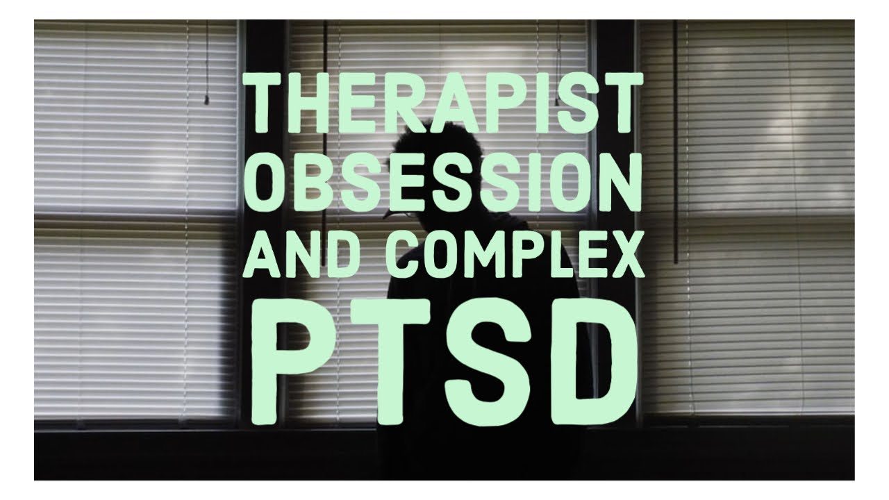 Therapist Obsession and Complex PTSD