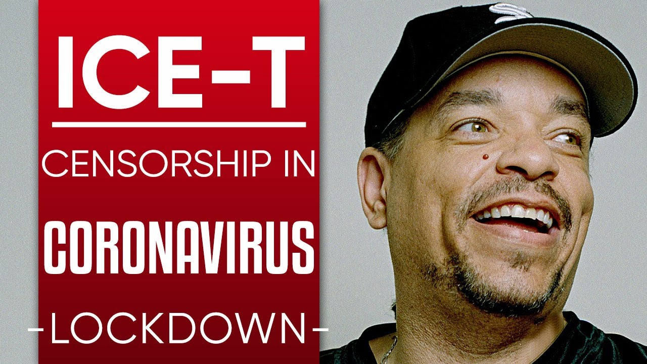 ICE-T - FREEDOM OF SPEECH, JUST WATCH WHAT YOU SAY: Censorship During Coronavirus Lockdown
