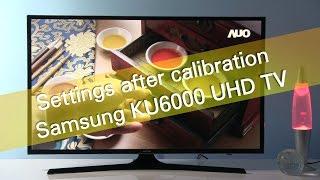 Samsung 40KU6072 KU6000 UHD TV settings after calibration