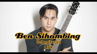 Ben Sihombing - Sebegitunya (Lyrics)