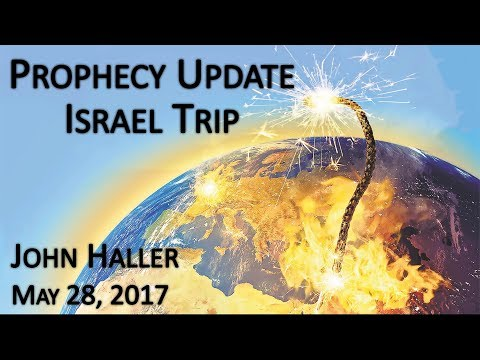 "2017 05 28 John Haller's Prophecy Update ""Israel Trip"""