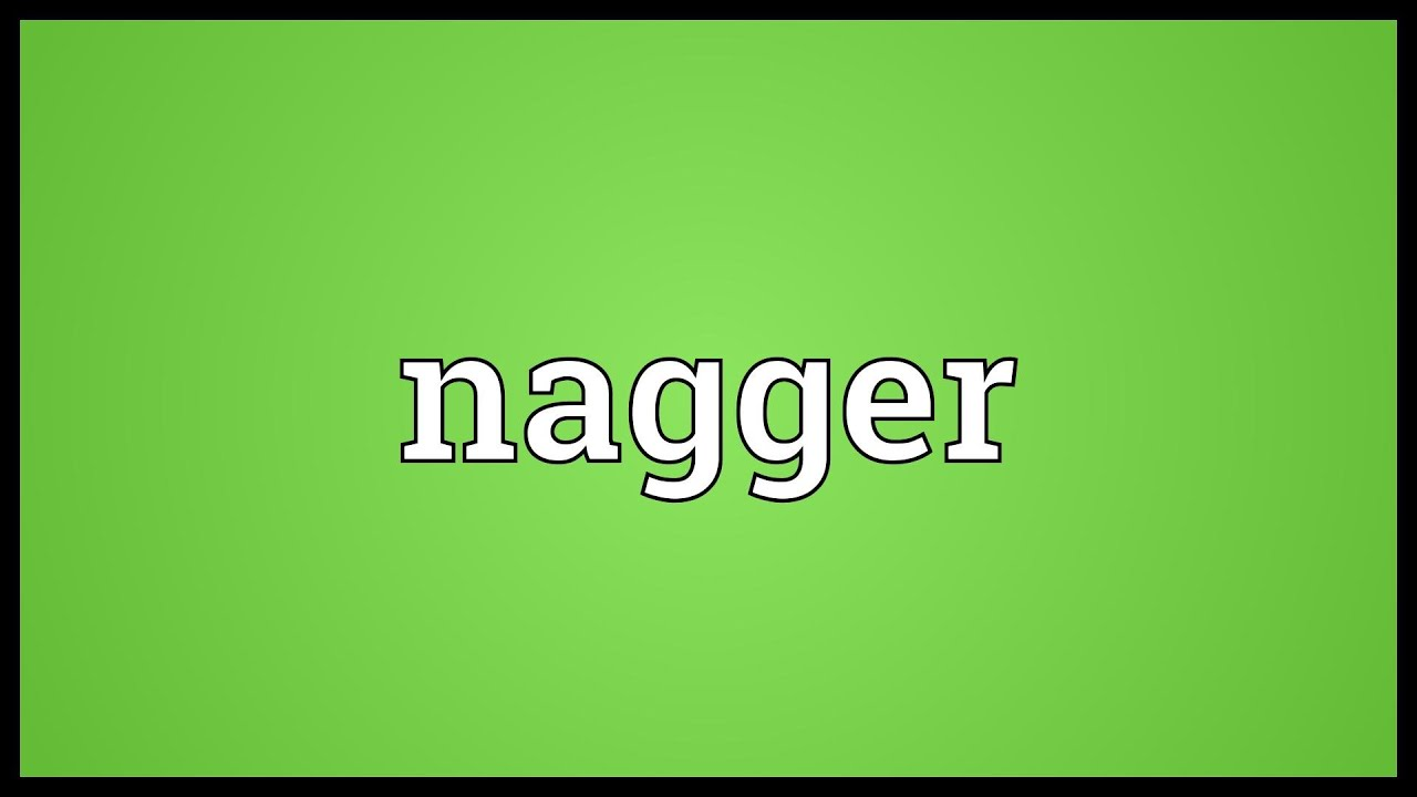 What is a nagger