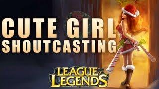 League of Legends - Teaching Cute Girls To Shoutcast