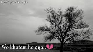 Hum me tum me jo tha vo khatam ho gaya.. Very sad whatsapp status