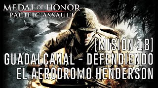 Medal of Honor: Pacific Assault - [Misión 18] Guadalcanal: Defendiendo el Aeródromo Henderson