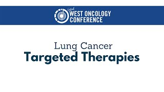 2021 West Oncology | Lung Cancer | Targeted Therapies