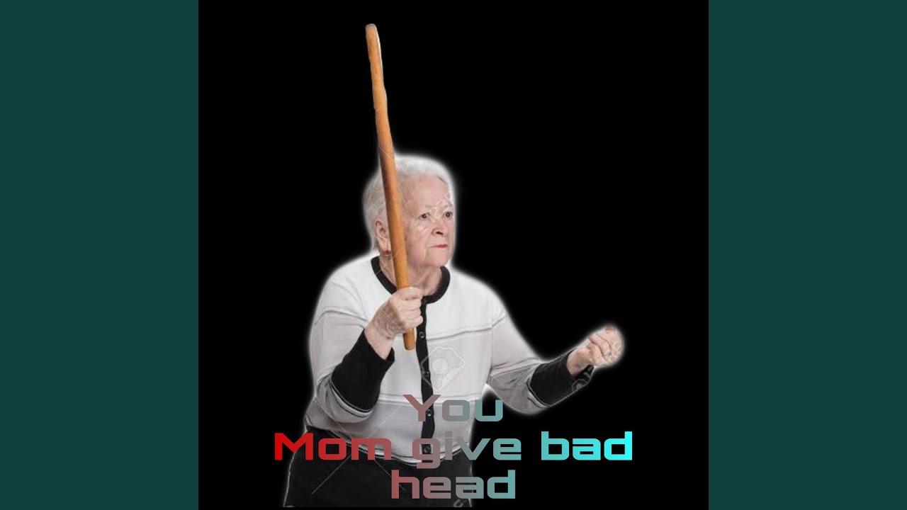 you mom give bad head - YouTube