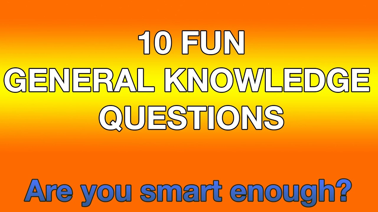 10 Fun General Knowledge Questions  Are you smart enough ?