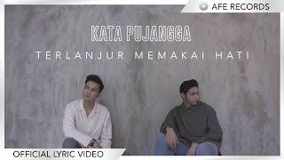 Kata Pujangga - Terlanjur Memakai Hati (Official Lyric Video)