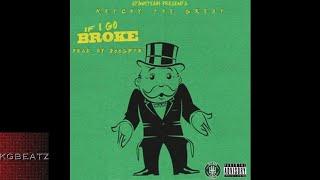 KetchyTheGreat - If I Go Broke [Prod. By JoogFTR] [New 2017]