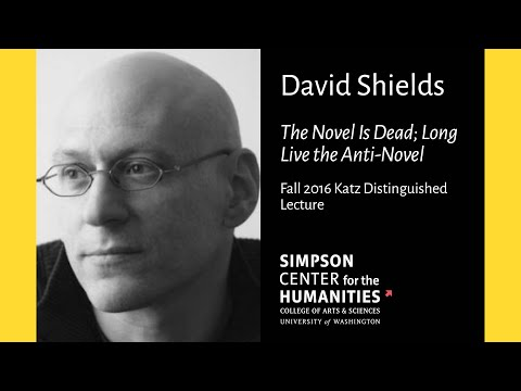 David Shields: The Novel Is Dead; Long Live the Anti-Novel