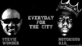Notorious B I G  feat  Stevie Wonder   Everyday For The City (Everyday Struggle Remix)