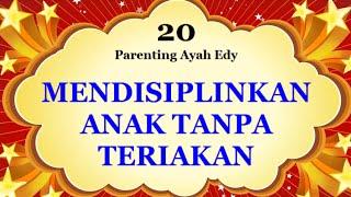 Mendisiplinkan Anak Tanpa Teriakan dan Kekerasan - Seri Parenting Ayah Edy Part 20
