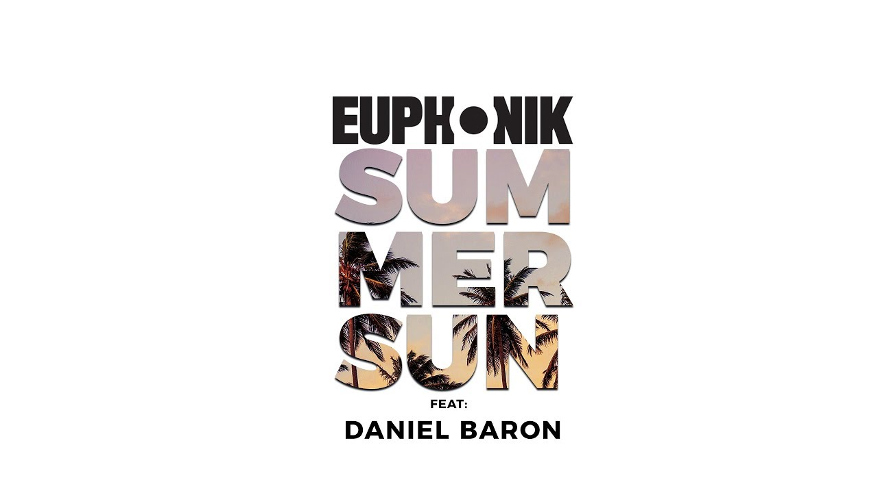 Download Euphonik Ft. Daniel Baron - Summer Sun (Official Music Video)