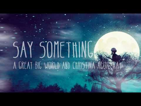 A Great Big World & Christina Aguilera - Say Something (Lyrics Video)