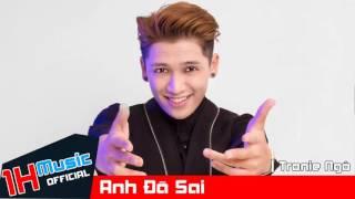 [ 1H Music ] Anh Đã Sai - Tronie - Official Audio || Nhạc trẻ hay nhất