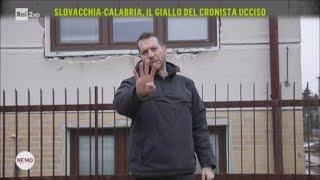 Slovacchia - Calabria, il giallo del cronista ucciso - Nemo - Nessuno Escluso 09/03/2018