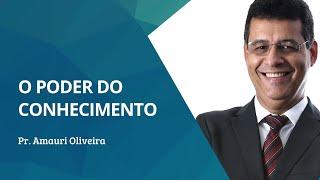 O Poder do Conhecimento | Rev  Amauri Oliveira - Oséias 6