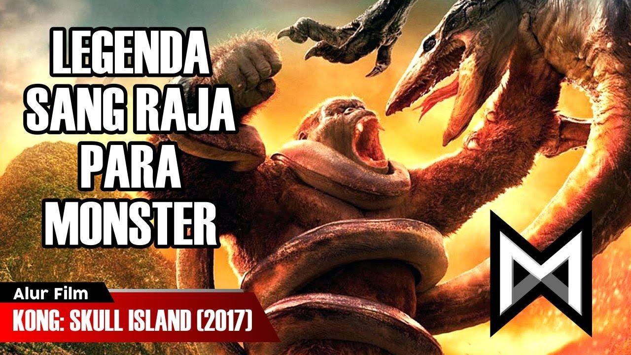Legenda Sang Raja Monster Dalam Seri Monsterverse Alur Film Kong Skull Island 2017 Youtube