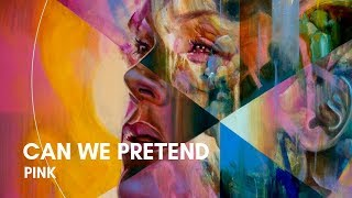 P!nk - Can We Pretend (feat. Cash Cash) (Lyrics)
