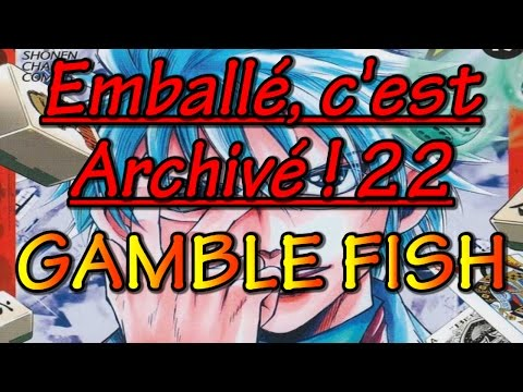 Emballé, C'est Archivé ! 22 - Gamble Fish
